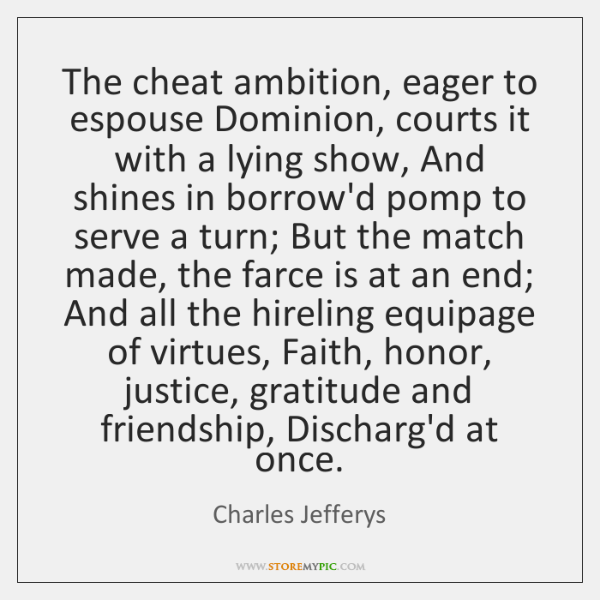 The cheat ambition, eager to espouse Dominion, courts it with a lying ...
