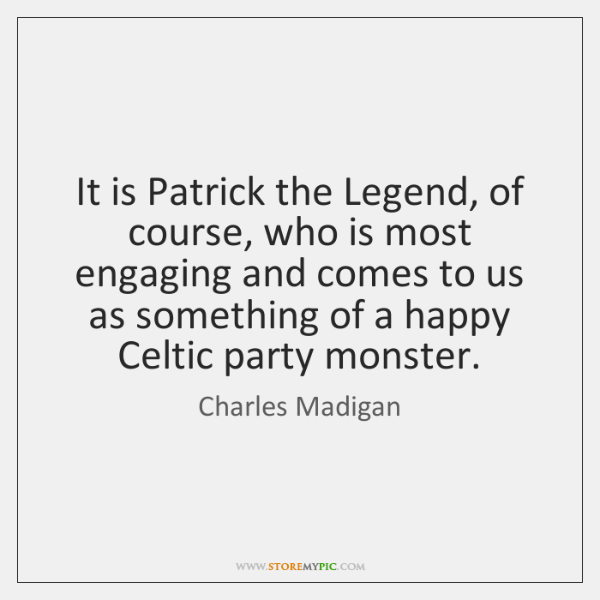 It is Patrick the Legend, of course, who is most engaging and ...