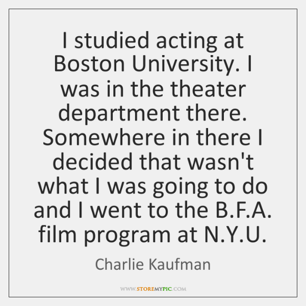 I studied acting at Boston University. I was in the theater department ...