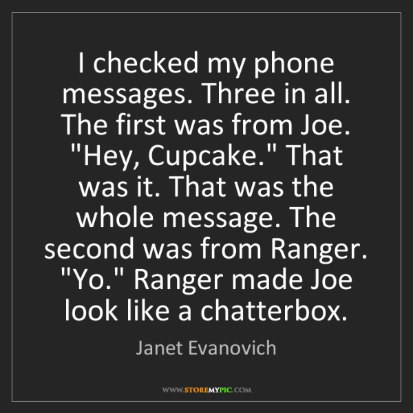 Janet Evanovich: I checked my phone messages. Three in all. The first...