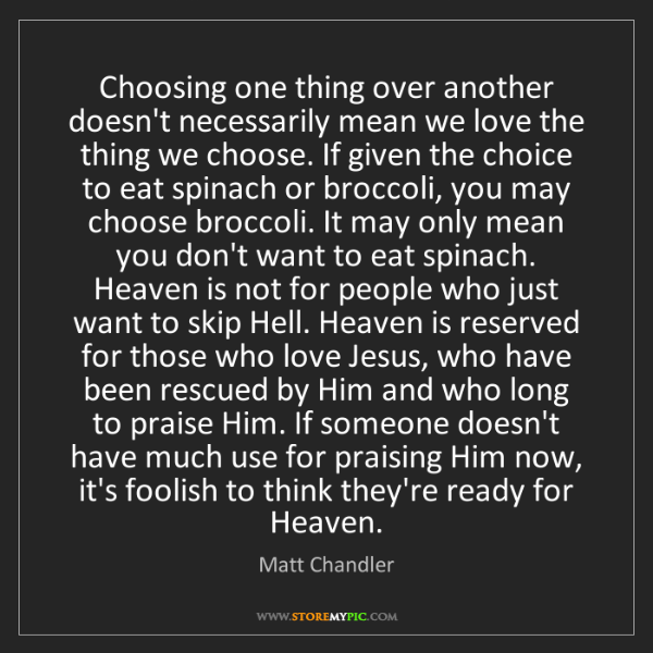Matt    Chandler: Choosing one thing over another doesn't necessarily mean...