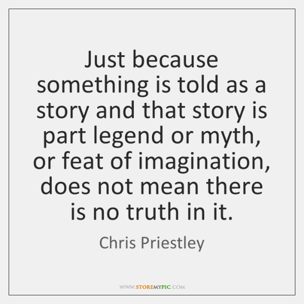 Just because something is told as a story and that story is ...