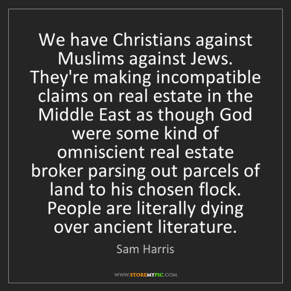 Sam Harris: We have Christians against Muslims against Jews. They're...