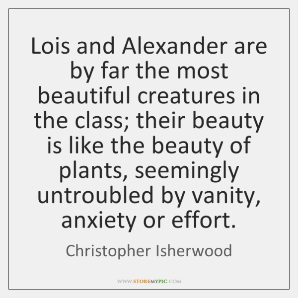 Lois and Alexander are by far the most beautiful creatures in the ...