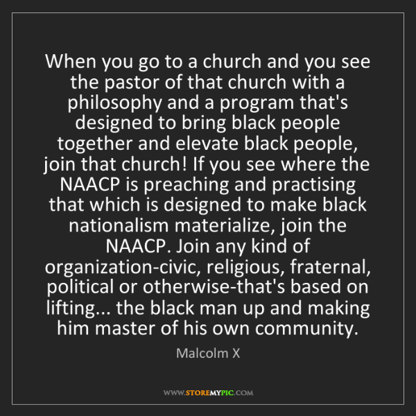 Malcolm X: When you go to a church and you see the pastor of that...