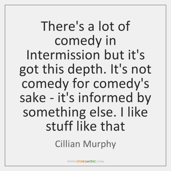 There's a lot of comedy in Intermission but it's got this depth. ...