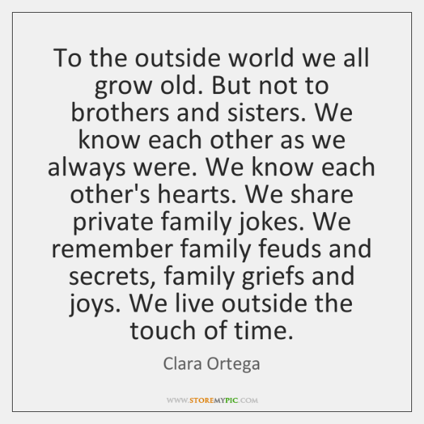 To the outside world we all grow old. But not to brothers ...
