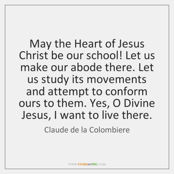 May the Heart of Jesus Christ be our school! Let us make ...