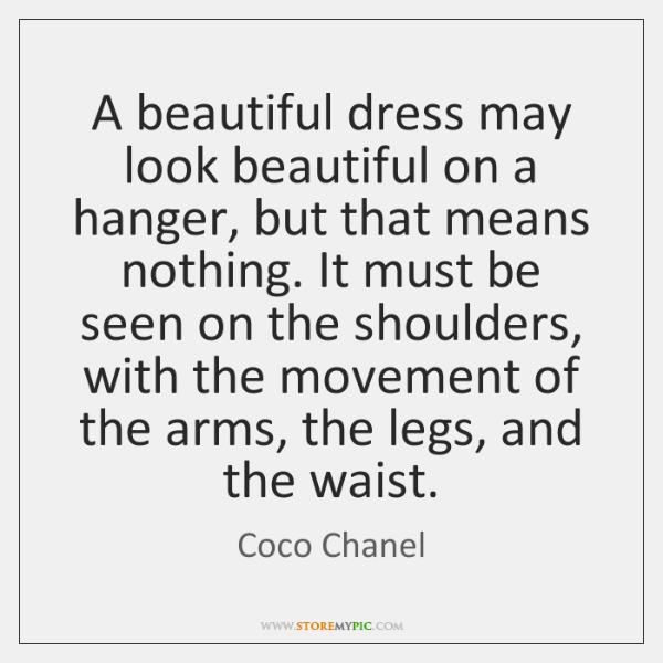 A beautiful dress may look beautiful on a hanger, but that means ...