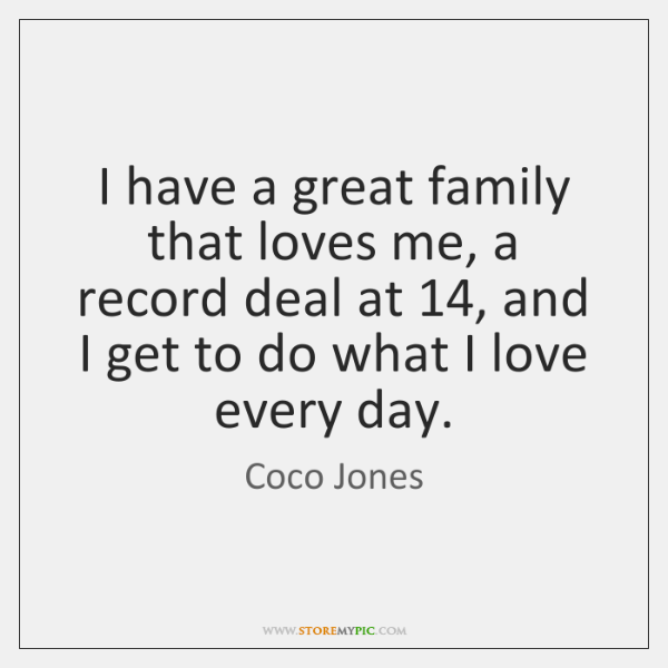 I have a great family that loves me, a record deal at 14, ...