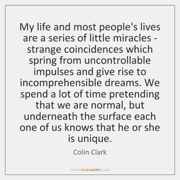 My life and most people's lives are a series of little miracles ...
