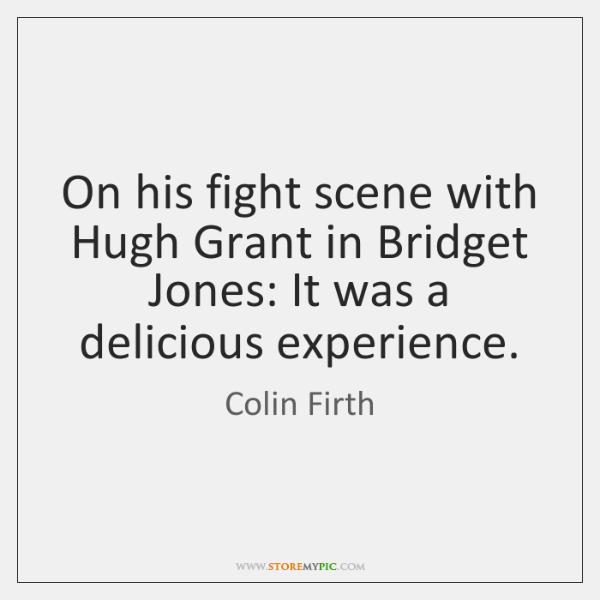 On his fight scene with Hugh Grant in Bridget Jones: It was ...