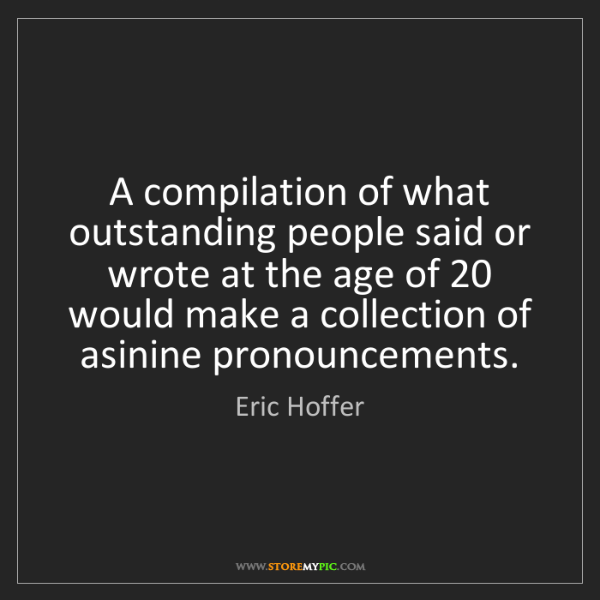 Eric Hoffer: A compilation of what outstanding people said or wrote...