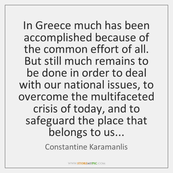 In Greece much has been accomplished because of the common effort of ...