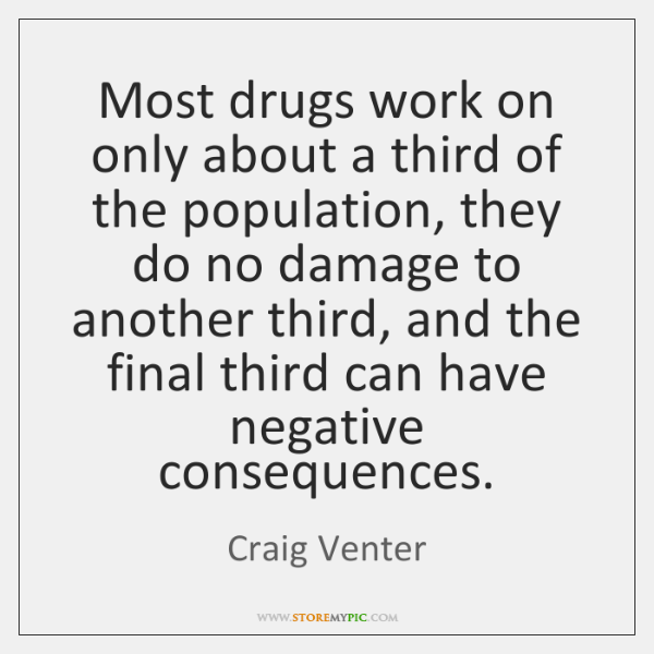 Most drugs work on only about a third of the population, they ...