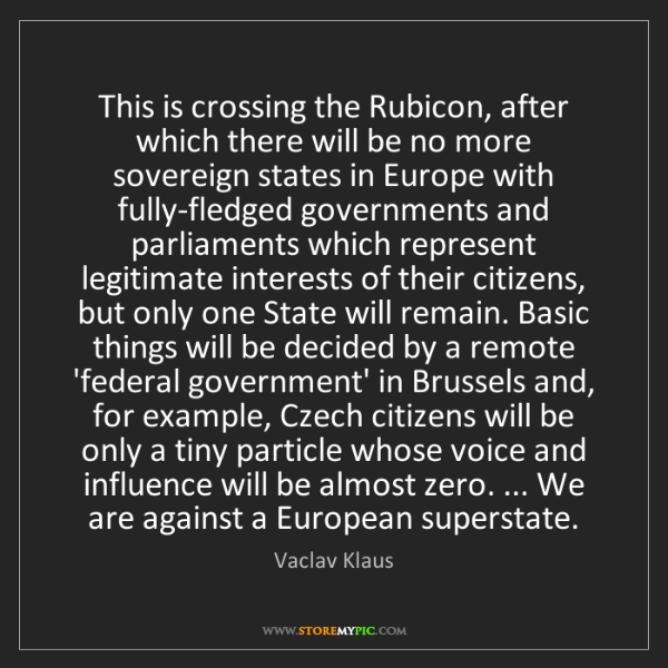 Vaclav Klaus: This is crossing the Rubicon, after which there will...