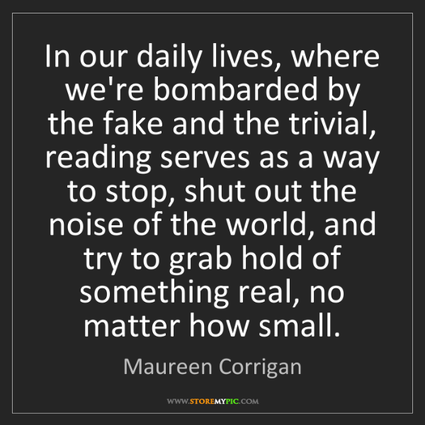 Maureen Corrigan: In our daily lives, where we're bombarded by the fake...