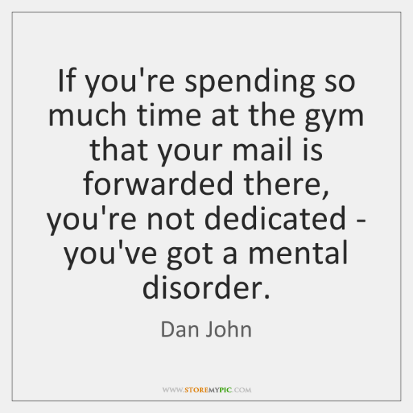 If you're spending so much time at the gym that your mail ...