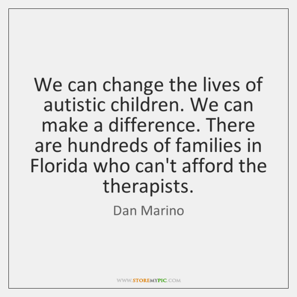 We can change the lives of autistic children. We can make a ...