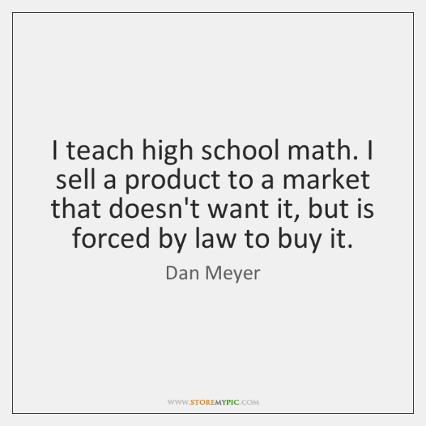 I teach high school math. I sell a product to a market ...