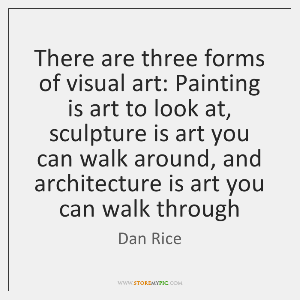 There are three forms of visual art: Painting is art to look ...