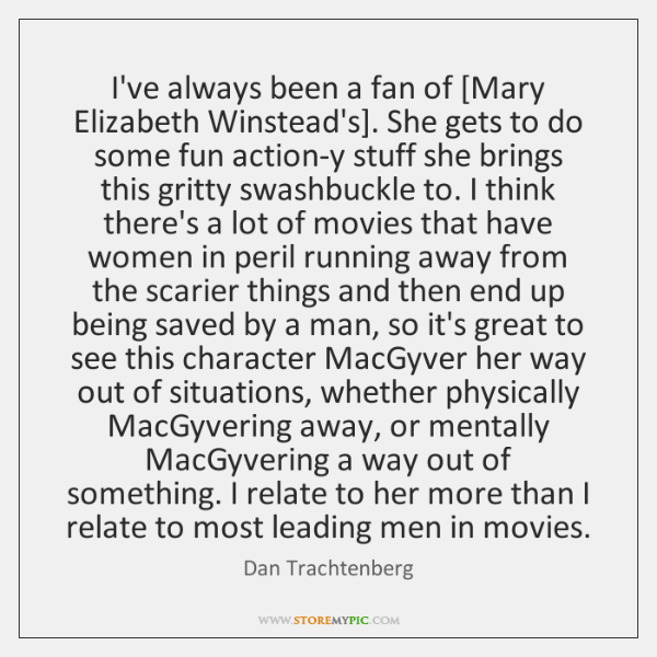 I've always been a fan of [Mary Elizabeth Winstead's]. She gets to ...