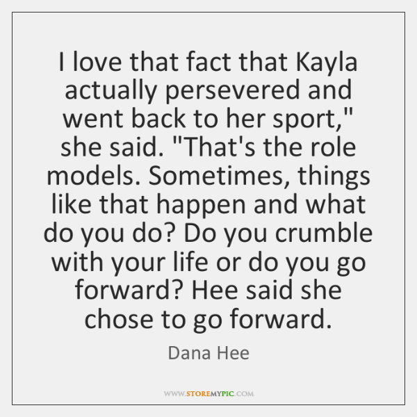 I love that fact that Kayla actually persevered and went back to ...