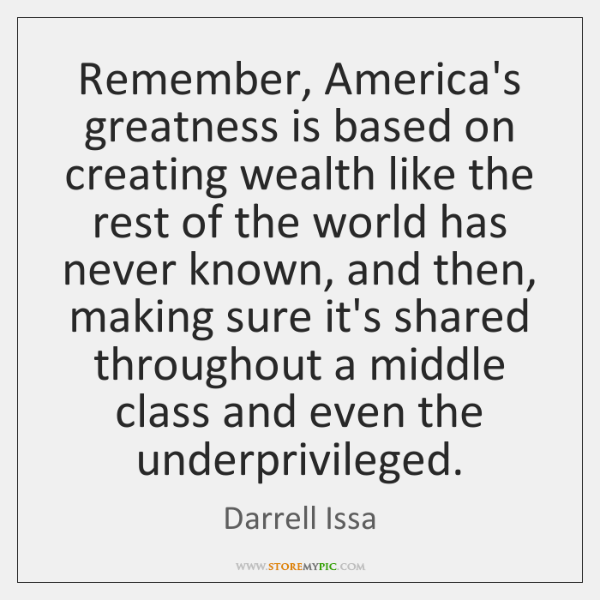 Remember, America's greatness is based on creating wealth like the rest of ...