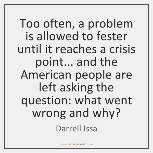 Too often, a problem is allowed to fester until it reaches a ...