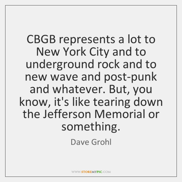 CBGB represents a lot to New York City and to underground rock ...