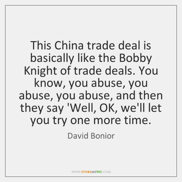 This China trade deal is basically like the Bobby Knight of trade ...