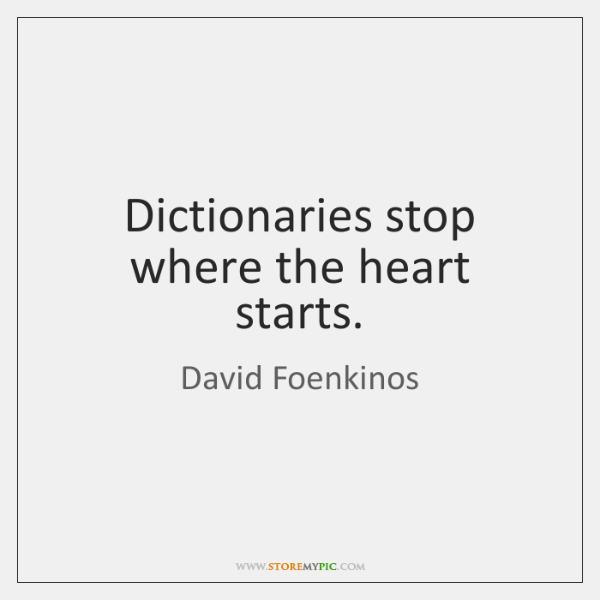 Dictionaries stop where the heart starts.