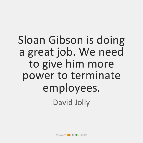Sloan Gibson is doing a great job. We need to give him ...