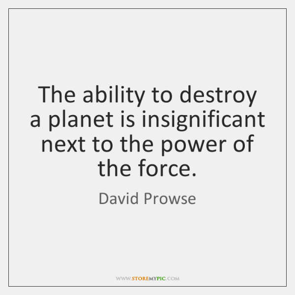 The ability to destroy a planet is insignificant next to the power ...