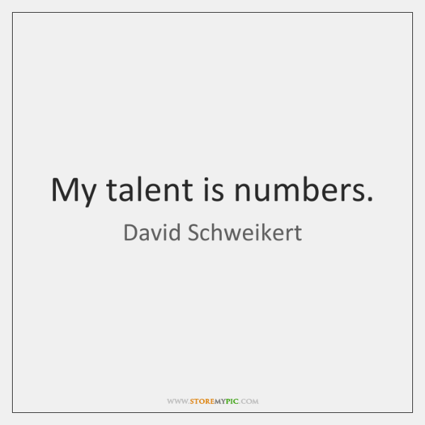 My talent is numbers.