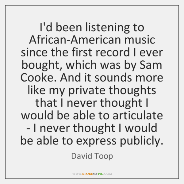 I'd been listening to African-American music since the first record I ever ...