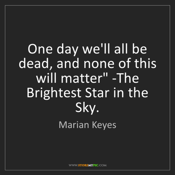Marian Keyes: 'One day we'll all be dead, and none of this will matter'...