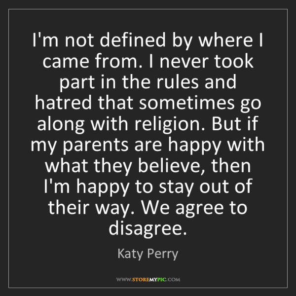 Katy Perry: I'm not defined by where I came from. I never took part...