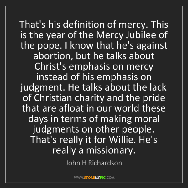 John H Richardson: That's his definition of mercy. This is the year of the...
