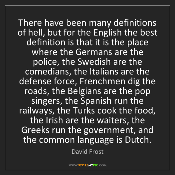 David Frost: There have been many definitions of hell, but for the...