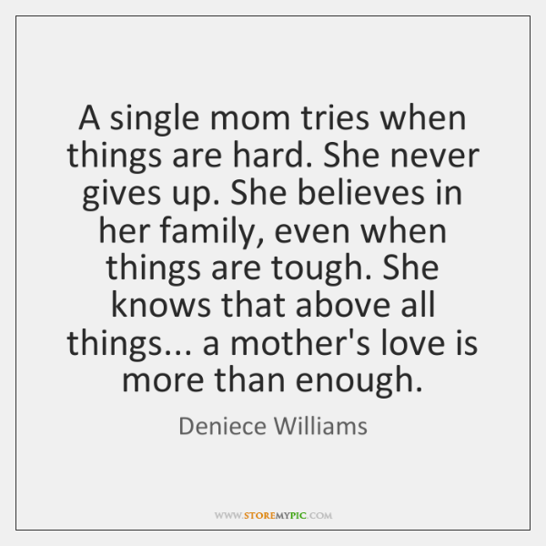 A single mom tries when things are hard. She never gives up. ...