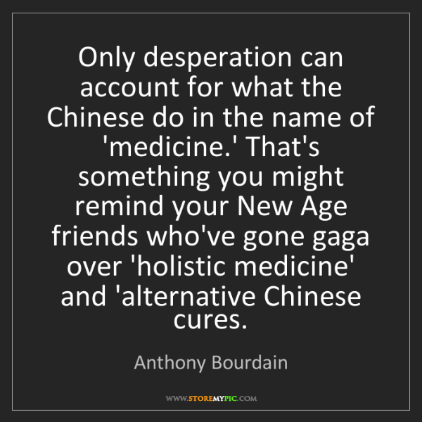Anthony Bourdain: Only desperation can account for what the Chinese do...