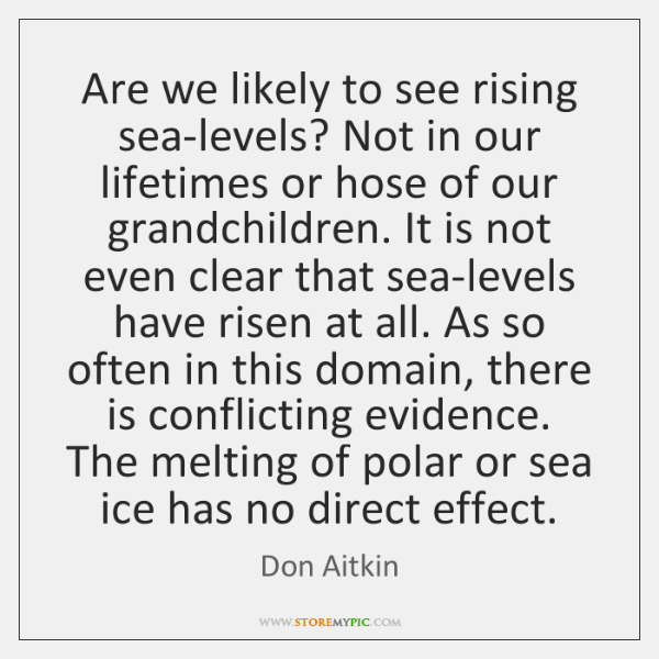 Are we likely to see rising sea-levels? Not in our lifetimes or ...