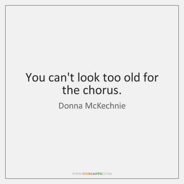 You can't look too old for the chorus.