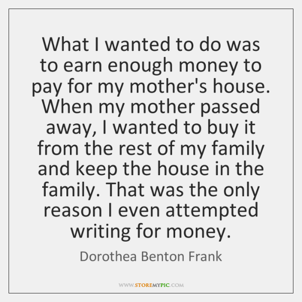 What I wanted to do was to earn enough money to pay ...