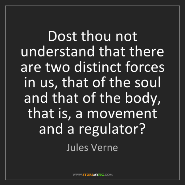 Jules Verne: Dost thou not understand that there are two distinct...