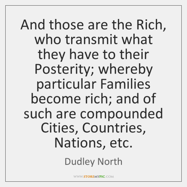 And those are the Rich, who transmit what they have to their ...