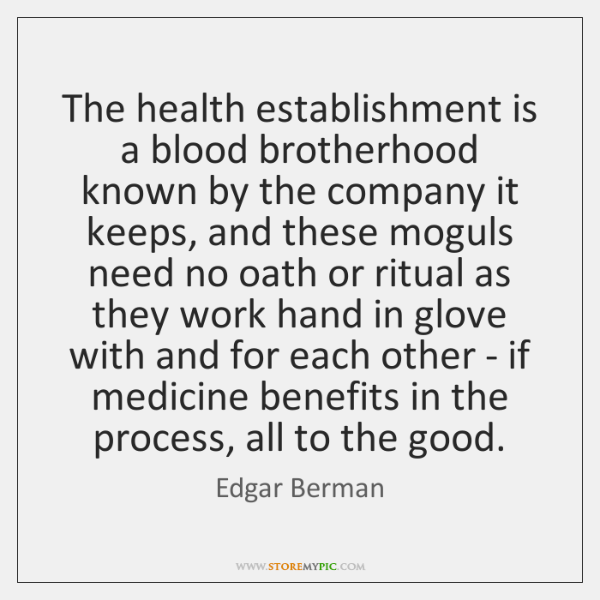 The health establishment is a blood brotherhood known by the company it ...