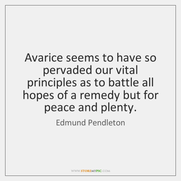 Avarice seems to have so pervaded our vital principles as to battle ...