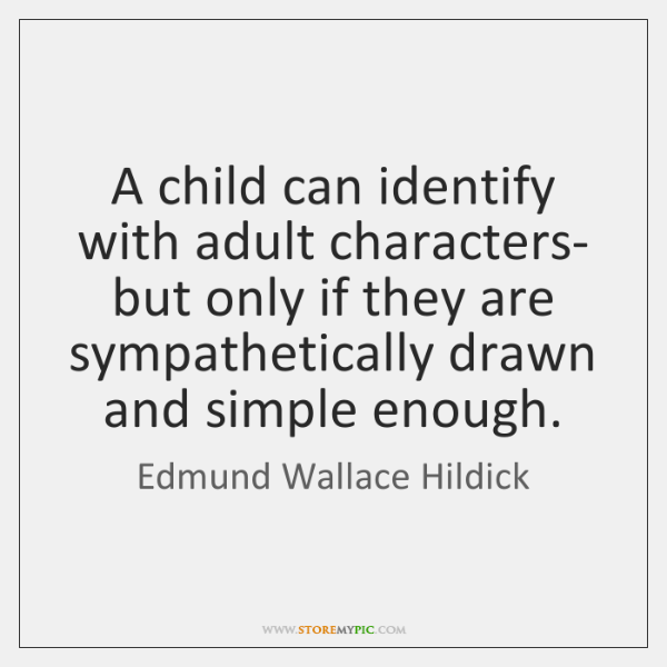 A child can identify with adult characters- but only if they are ...